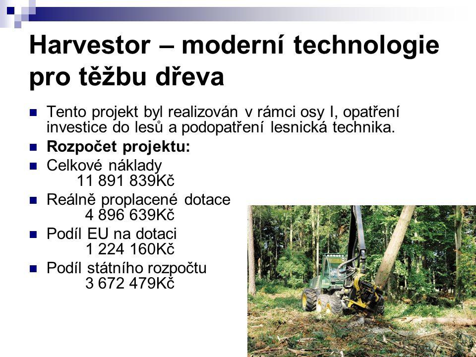 Harvestor – moderní technologie pro těžbu dřeva Tento projekt byl realizován v rámci osy I, opatření investice do lesů a podopatření lesnická technika.