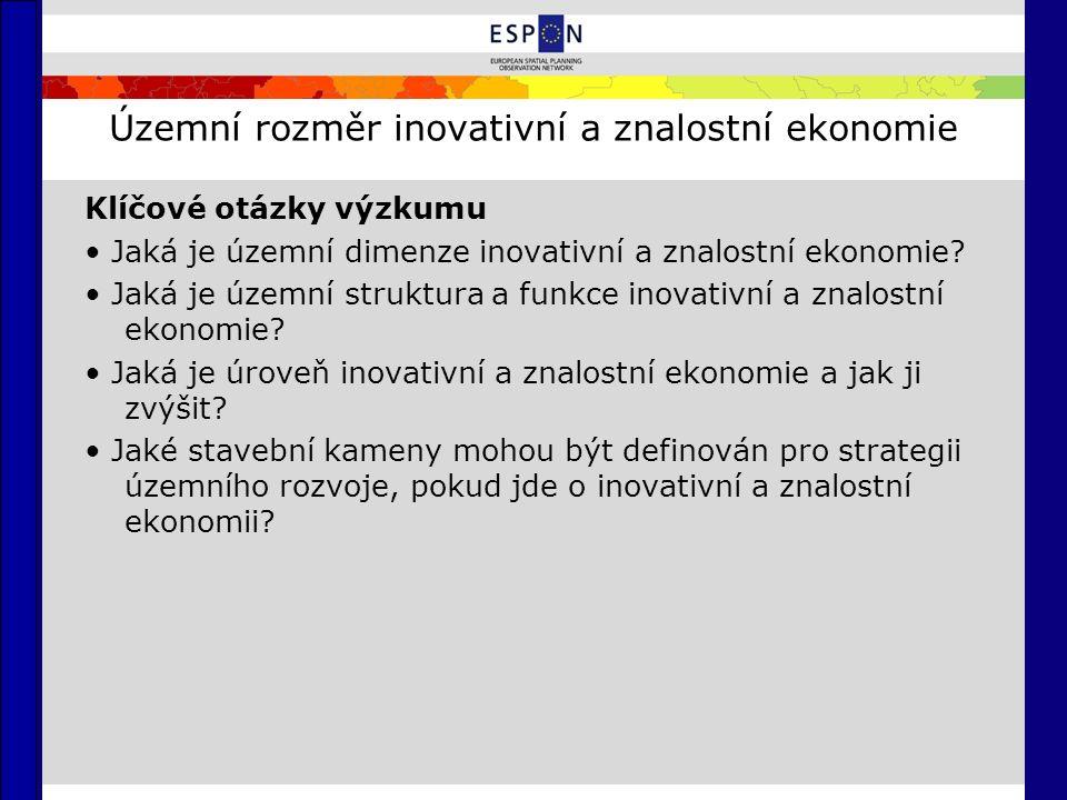 Územní rozměr inovativní a znalostní ekonomie Klíčové otázky výzkumu Jaká je územní dimenze inovativní a znalostní ekonomie.