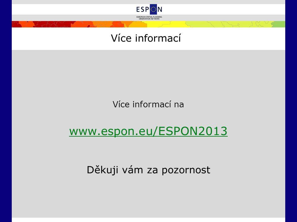 Více informací Více informací na www.espon.eu/ESPON2013 Děkuji vám za pozornost