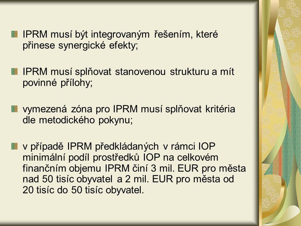 IPRM musí být integrovaným řešením, které přinese synergické efekty; IPRM musí splňovat stanovenou strukturu a mít povinné přílohy; vymezená zóna pro IPRM musí splňovat kritéria dle metodického pokynu; v případě IPRM předkládaných v rámci IOP minimální podíl prostředků IOP na celkovém finančním objemu IPRM činí 3 mil.