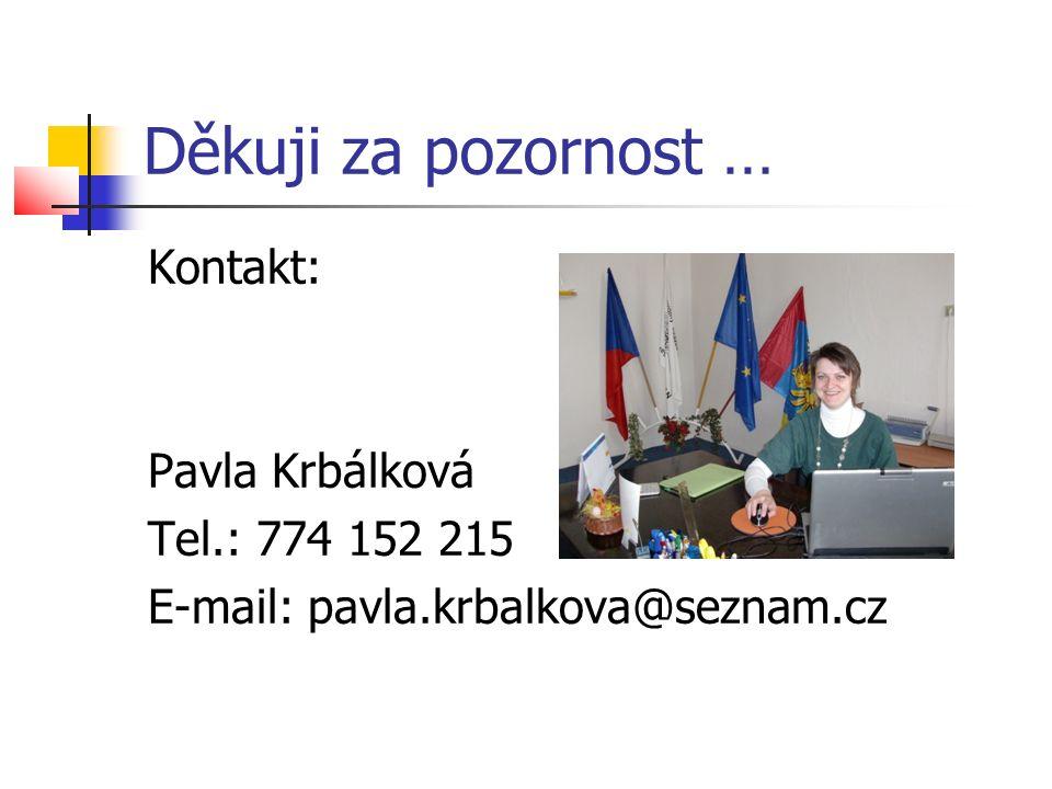 Děkuji za pozornost … Kontakt: Pavla Krbálková Tel.: 774 152 215 E-mail: pavla.krbalkova@seznam.cz