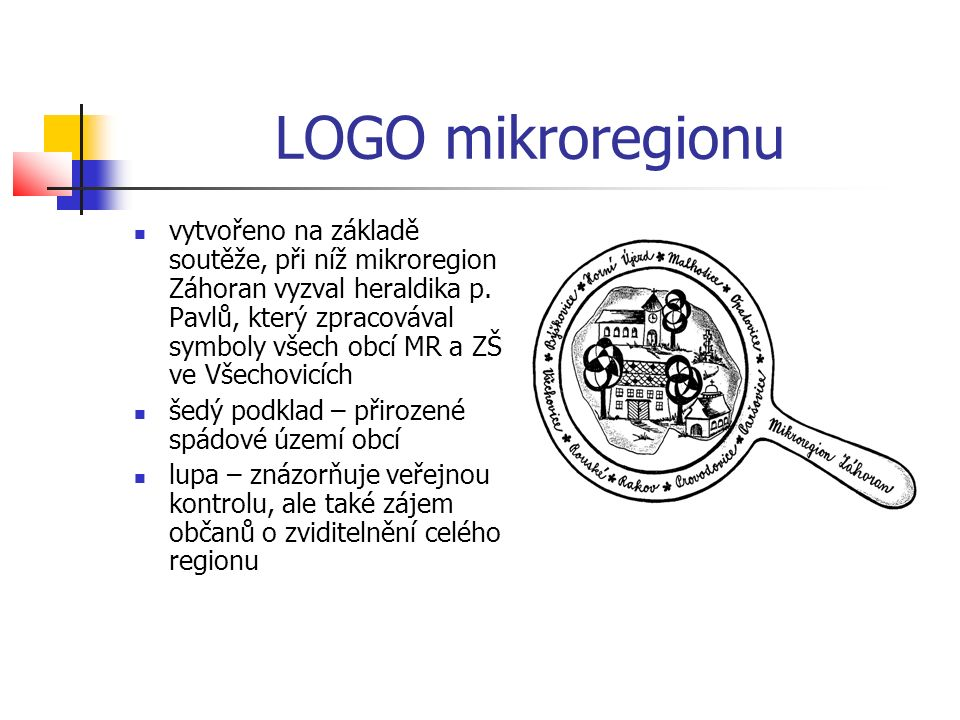 LOGO mikroregionu vytvořeno na základě soutěže, při níž mikroregion Záhoran vyzval heraldika p.