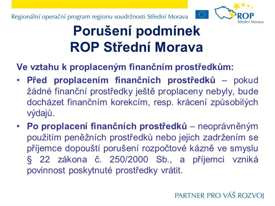 Porušení podmínek ROP Střední Morava Ve vztahu k proplaceným finančním prostředkům: Před proplacením finančních prostředků – pokud žádné finanční prostředky ještě proplaceny nebyly, bude docházet finančním korekcím, resp.