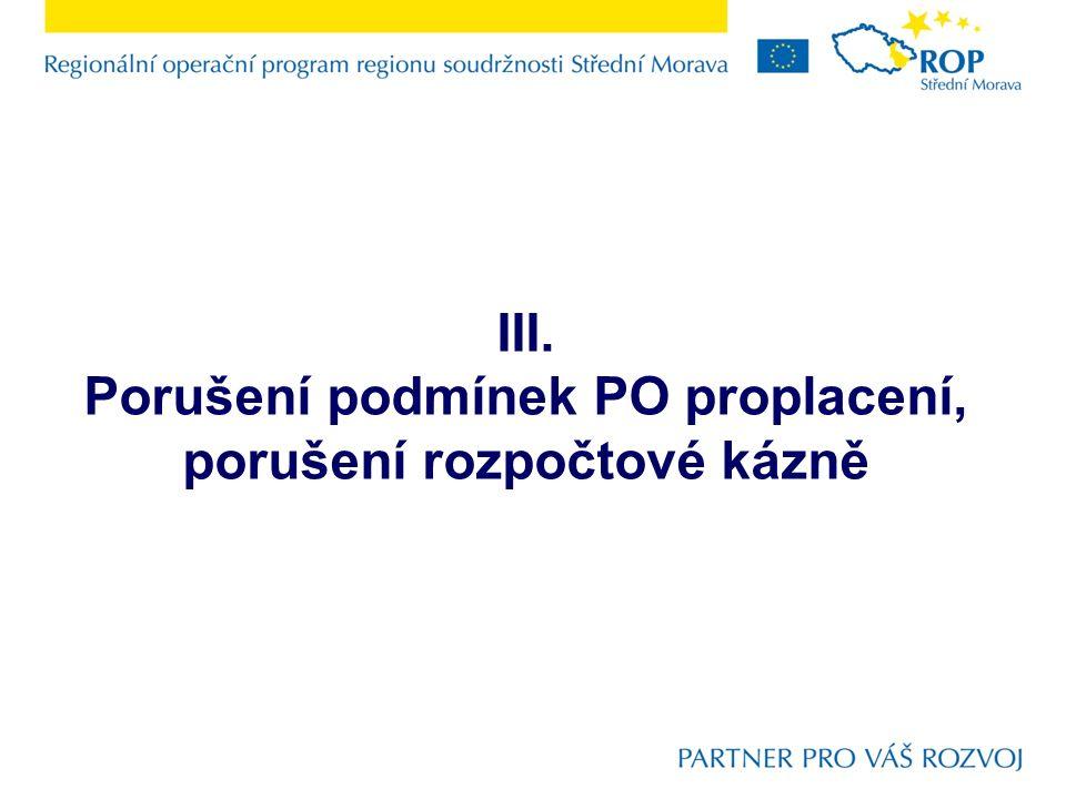 III. Porušení podmínek PO proplacení, porušení rozpočtové kázně