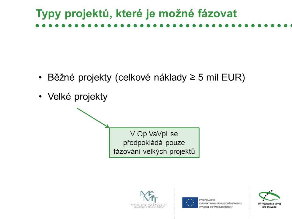 Typy projektů, které je možné fázovat Běžné projekty (celkové náklady ≥ 5 mil EUR) Velké projekty V Op VaVpI se předpokládá pouze fázování velkých projektů