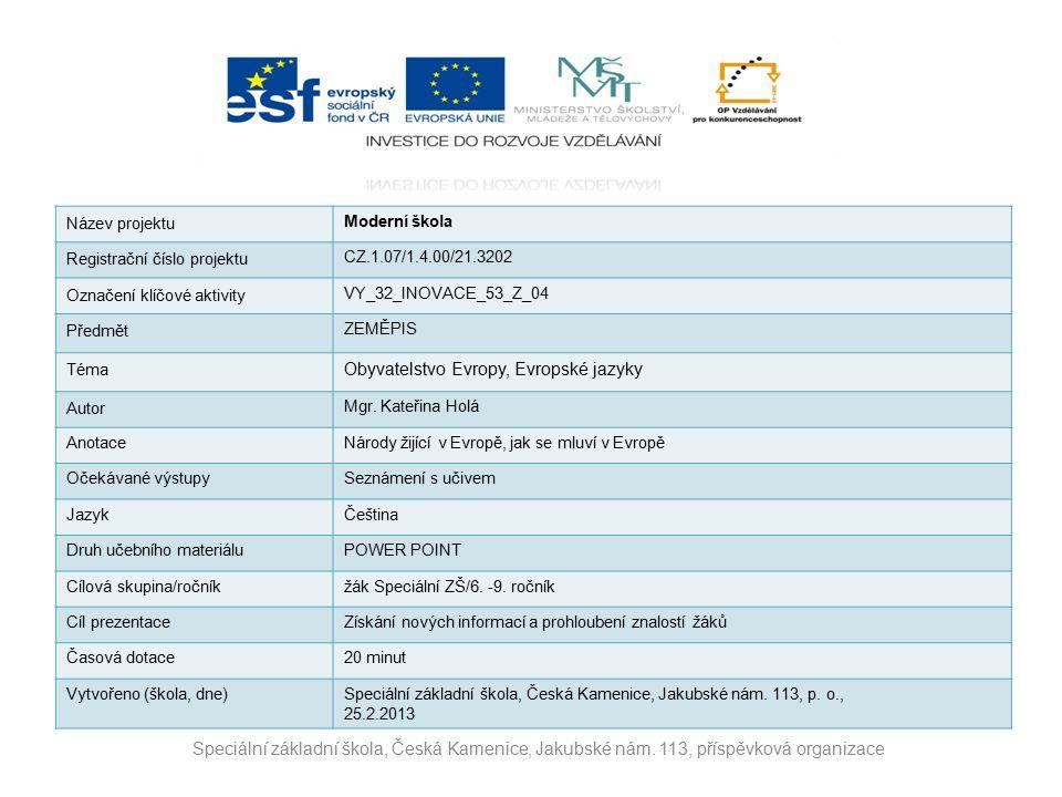 Název projektu Moderní škola Registrační číslo projektu CZ.1.07/1.4.00/21.3202 Označení klíčové aktivity VY_32_INOVACE_53_Z_04 Předmět ZEMĚPIS Téma Obyvatelstvo Evropy, Evropské jazyky Autor Mgr.