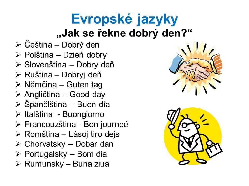 """Evropské jazyky """"Jak se řekne dobrý den?""""  Čeština – Dobrý den  Polština – Dzień dobry  Slovenština – Dobry deň  Ruština – Dobryj deň  Němčina –"""