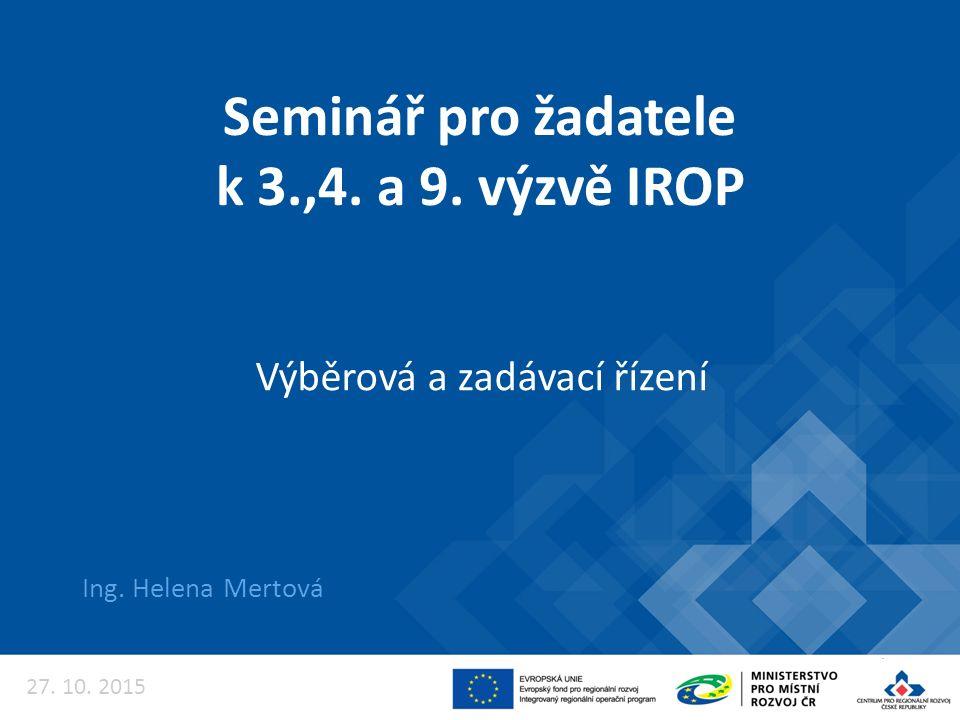 Seminář pro žadatele k 3.,4. a 9. výzvě IROP Ing. Helena Mertová Výběrová a zadávací řízení 27. 10. 2015