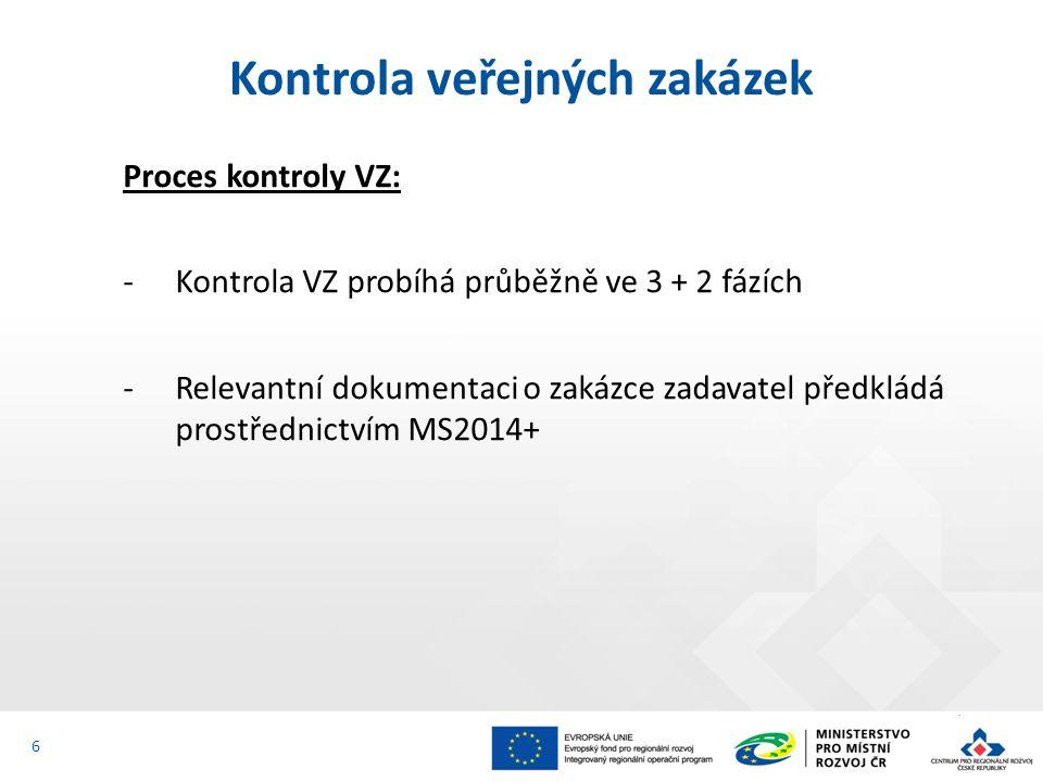 Proces kontroly VZ: ‐Kontrola VZ probíhá průběžně ve 3 + 2 fázích ‐Relevantní dokumentaci o zakázce zadavatel předkládá prostřednictvím MS2014+ Kontro
