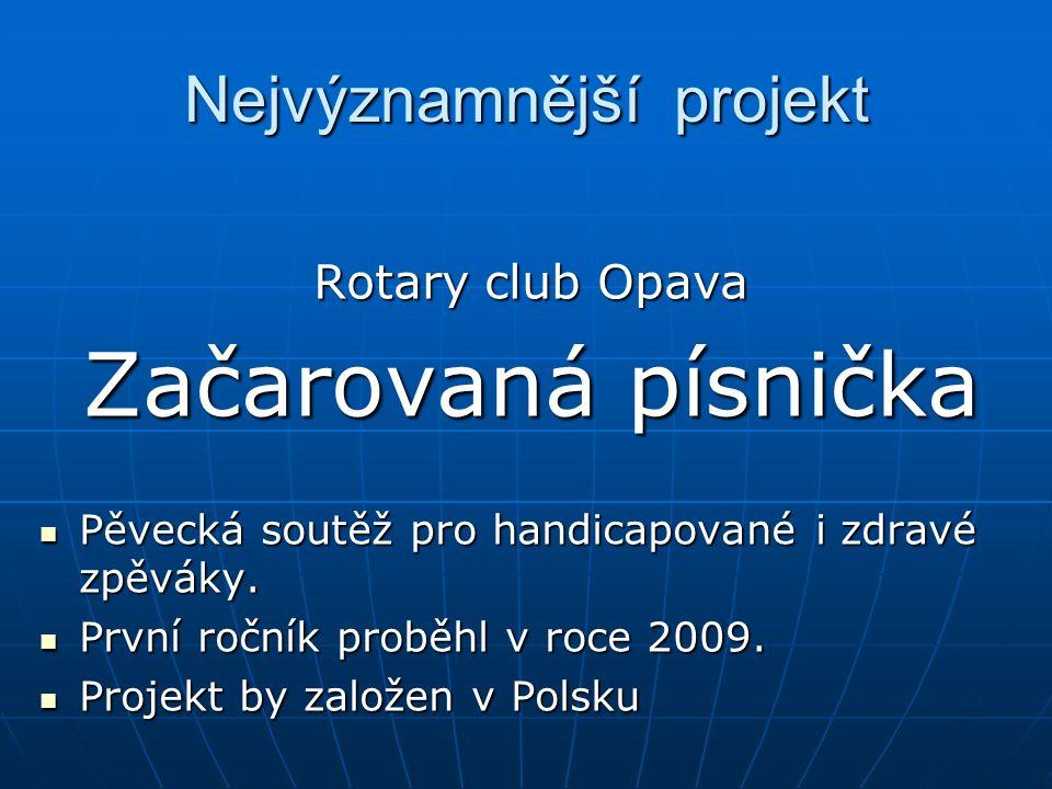 Nejvýznamnější projekt Rotary club Opava Začarovaná písnička Pěvecká soutěž pro handicapované i zdravé zpěváky.