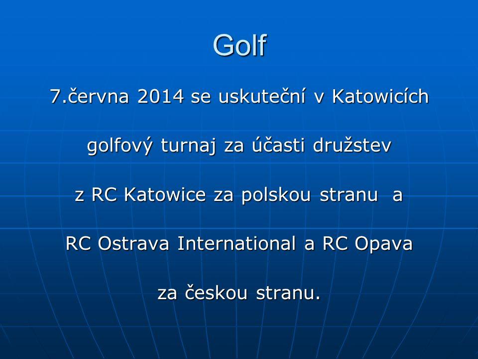 Golf 7.června 2014 se uskuteční v Katowicích golfový turnaj za účasti družstev z RC Katowice za polskou stranu a RC Ostrava International a RC Opava za českou stranu.