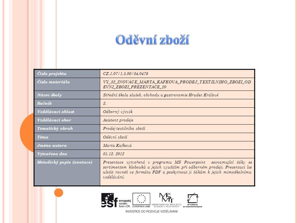 Číslo projektu CZ.1.07/1.5.00/34.0479 Číslo materiálu VY_32_INOVACE_MARTA_KAFKOVA_PRODEJ_TEXTILNIHO_ZBOZI_OD EVNI_ZBOZI_PREZENTACE_20 Název školy Střední škola služeb, obchodu a gastronomie Hradec Králové Ročník 2.