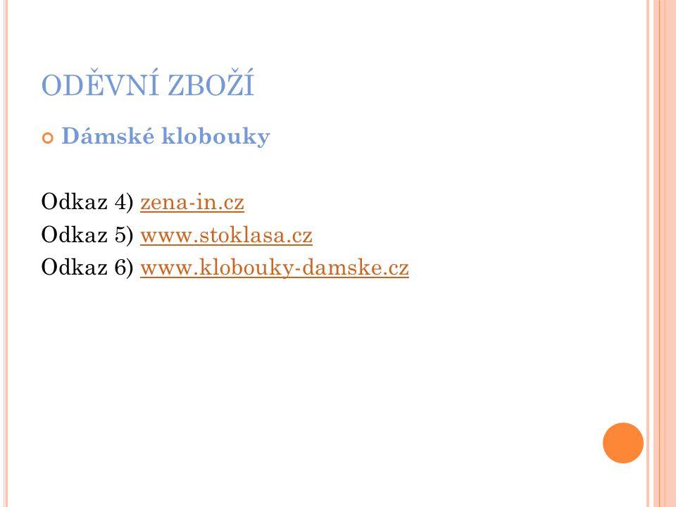 ODĚVNÍ ZBOŽÍ Dámské klobouky Odkaz 4) zena-in.czzena-in.cz Odkaz 5) www.stoklasa.cz www.stoklasa.cz Odkaz 6) www.klobouky-damske.cz www.klobouky-damske.cz