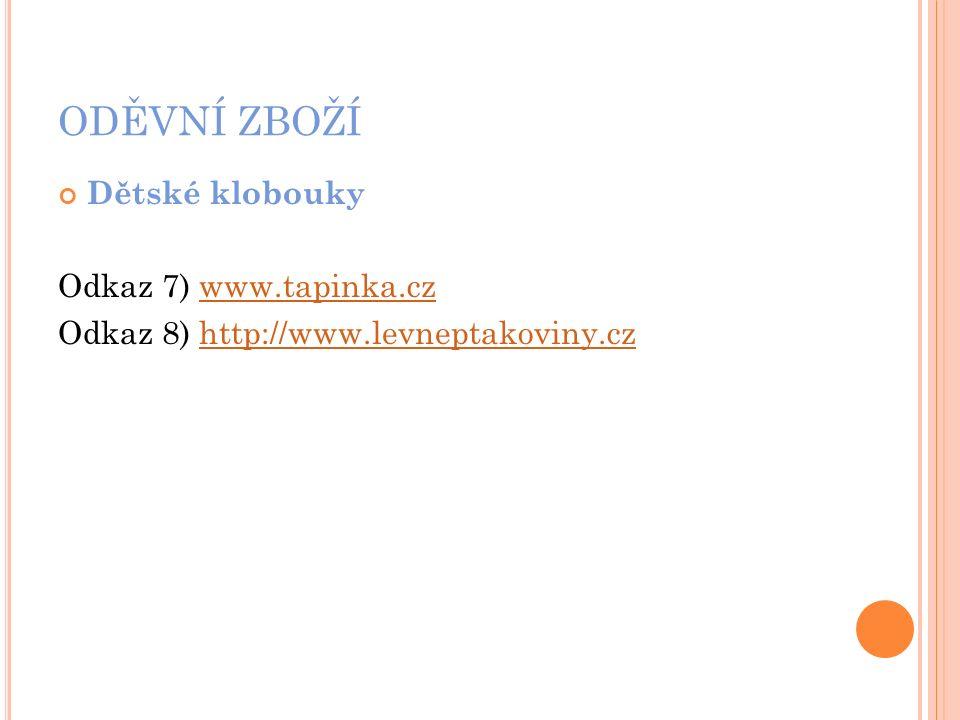 ODĚVNÍ ZBOŽÍ Dětské klobouky Odkaz 7) www.tapinka.czwww.tapinka.cz Odkaz 8) http://www.levneptakoviny.czhttp://www.levneptakoviny.cz