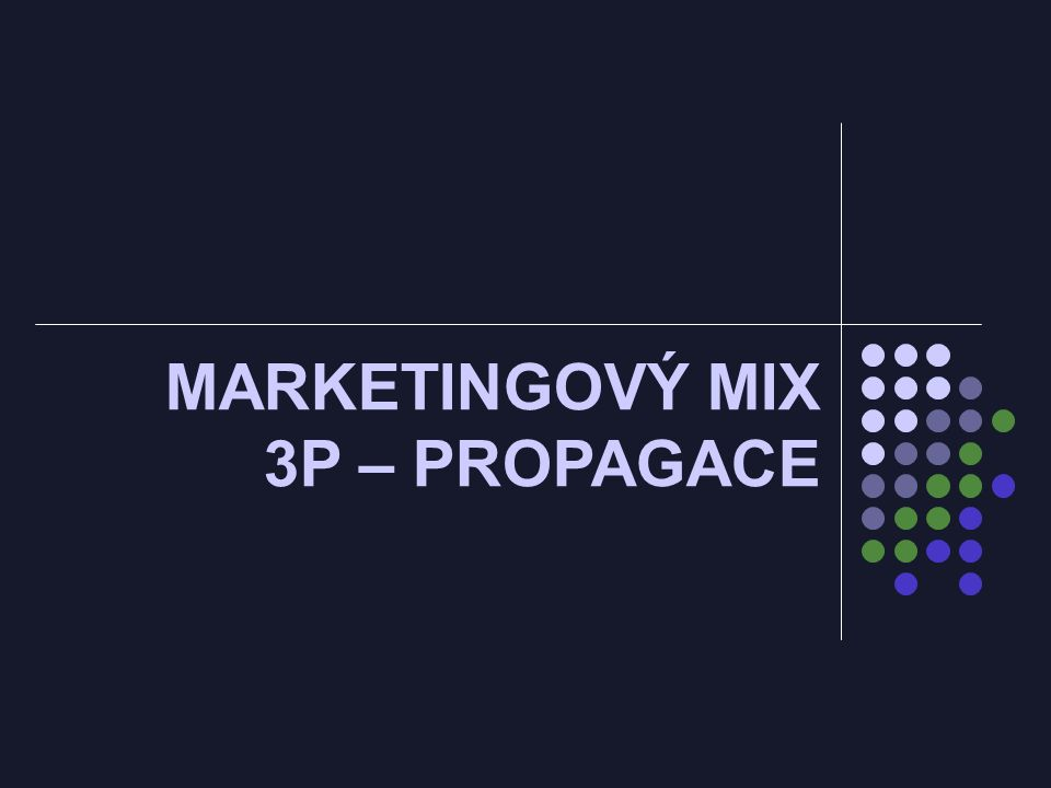 MARKETINGOVÝ MIX 3P – PROPAGACE