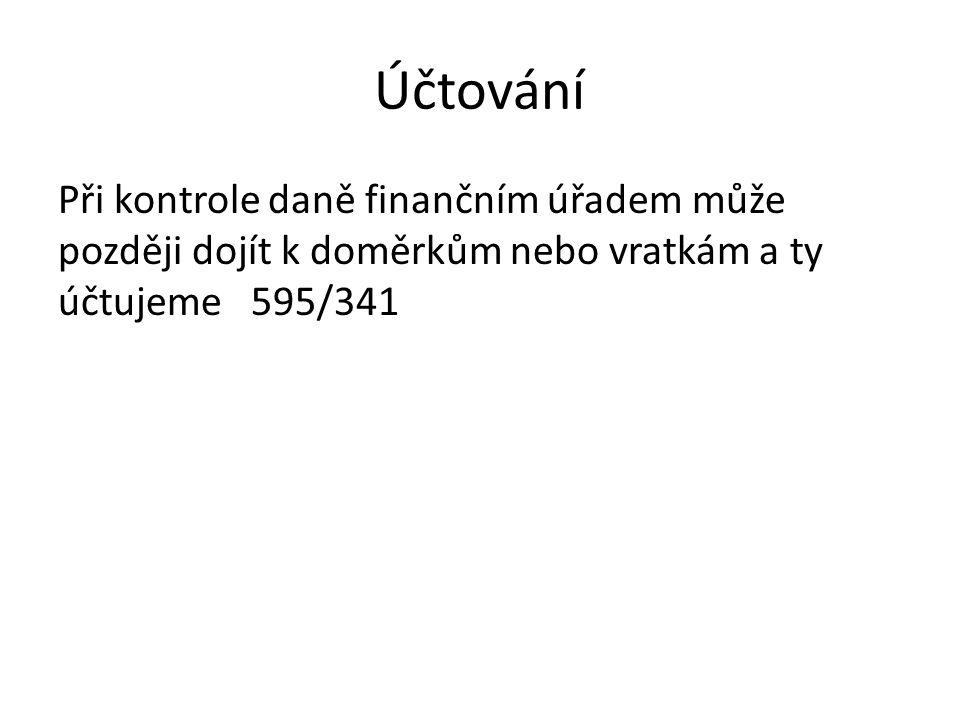 Účtování Při kontrole daně finančním úřadem může později dojít k doměrkům nebo vratkám a ty účtujeme 595/341