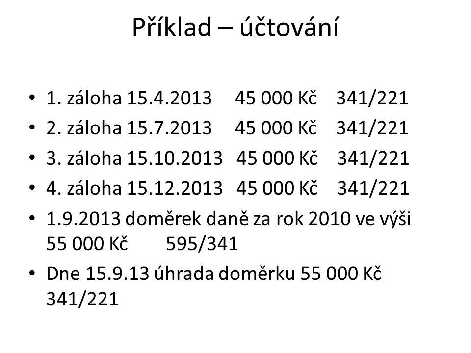 Příklad – účtování - pokračování Dne 31.12.2013 předpis DPPO 850 000 Kč 591,593/341 Konečný stav účtu 341 k 31.12.2013 činí závazek ve výši 670 000 Kč a ten je splatný do 31.3.2014