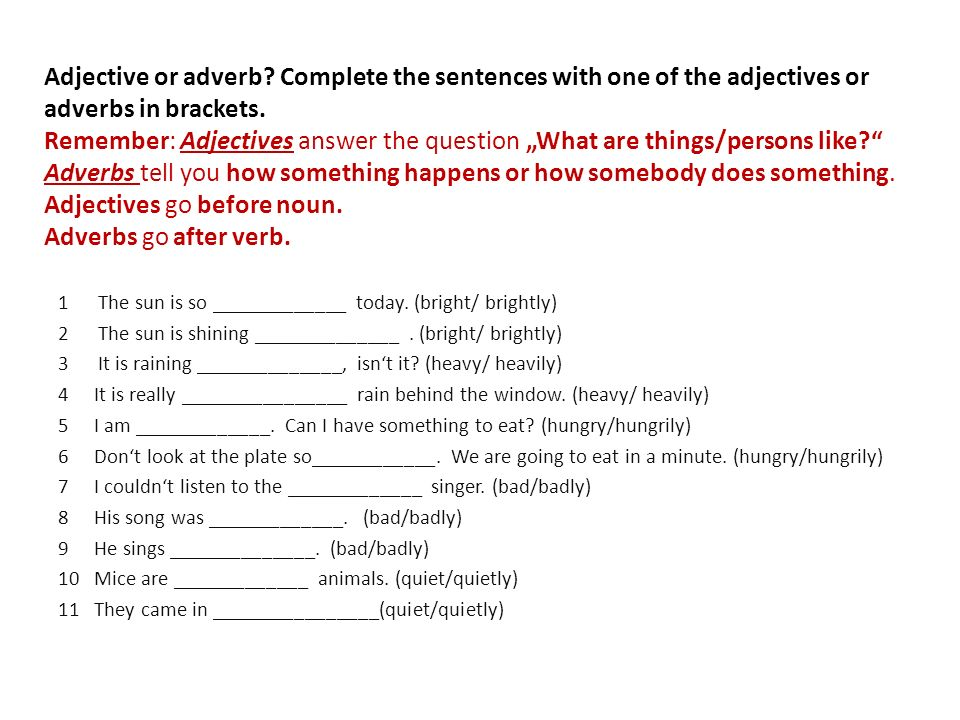 Adjective or adverb. Complete the sentences with one of the adjectives or adverbs in brackets.