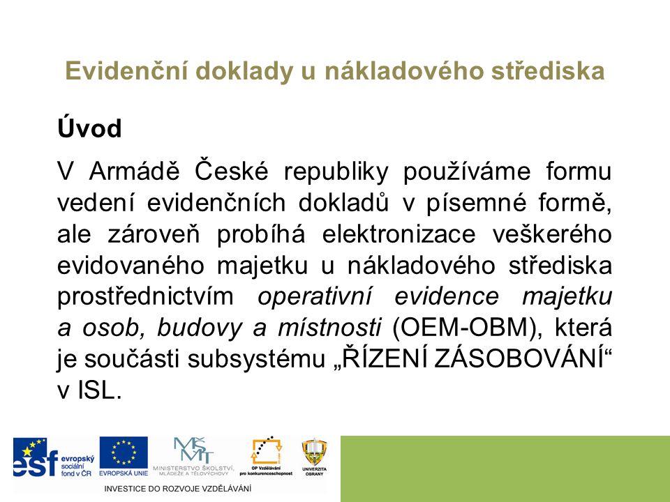 Evidenční doklady u nákladového střediska Úvod V Armádě České republiky používáme formu vedení evidenčních dokladů v písemné formě, ale zároveň probíh