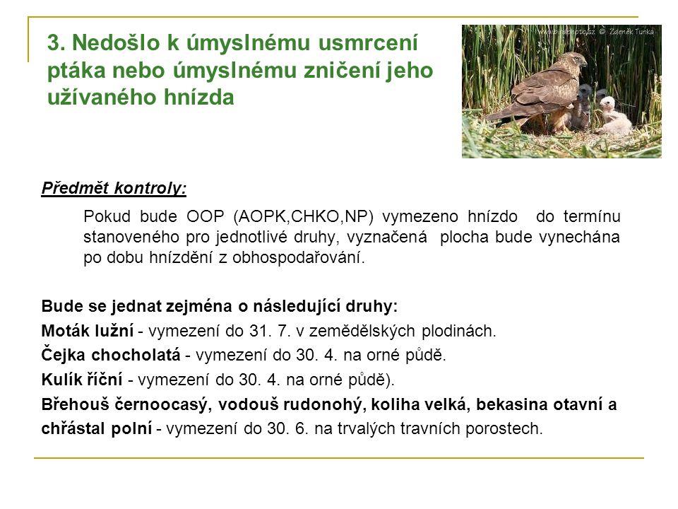 Předmět kontroly: Pokud bude OOP (AOPK,CHKO,NP) vymezeno hnízdo do termínu stanoveného pro jednotlivé druhy, vyznačená plocha bude vynechána po dobu hnízdění z obhospodařování.