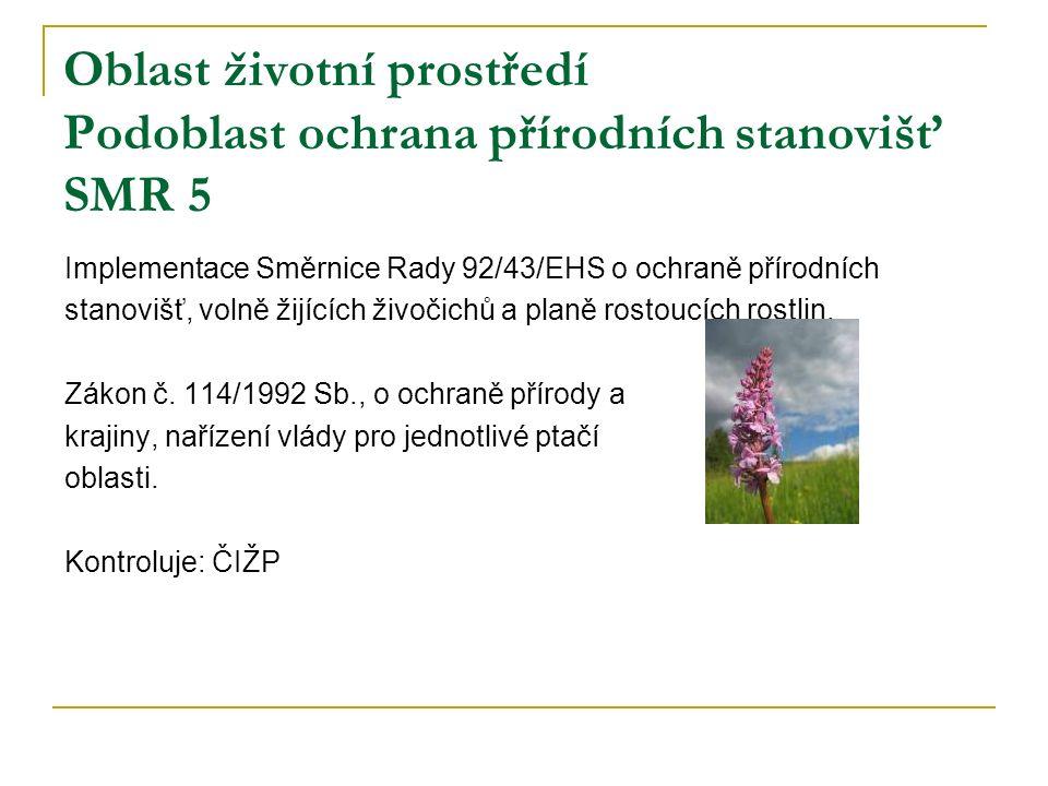 Oblast životní prostředí Podoblast ochrana přírodních stanovišť SMR 5 Implementace Směrnice Rady 92/43/EHS o ochraně přírodních stanovišť, volně žijících živočichů a planě rostoucích rostlin.
