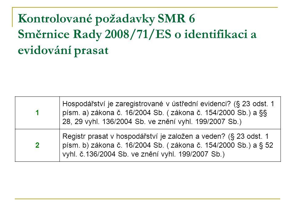 Kontrolované požadavky SMR 6 Směrnice Rady 2008/71/ES o identifikaci a evidování prasat 1 Hospodářství je zaregistrované v ústřední evidenci.
