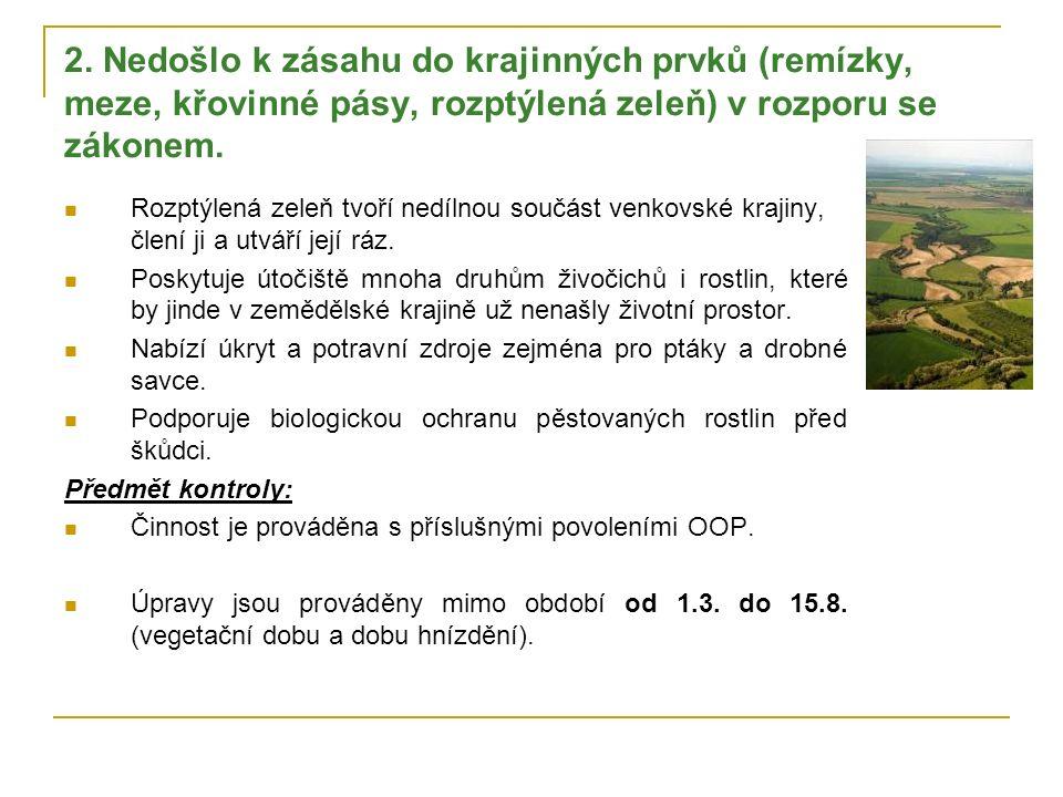 2. Nedošlo k zásahu do krajinných prvků (remízky, meze, křovinné pásy, rozptýlená zeleň) v rozporu se zákonem. Rozptýlená zeleň tvoří nedílnou součást
