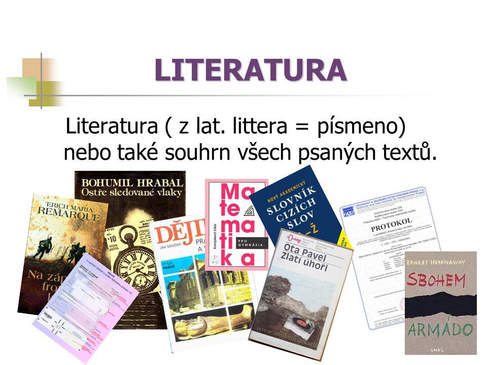LITERATURA LITERATURA Literatura ( z lat. littera = písmeno) nebo také souhrn všech psaných textů.