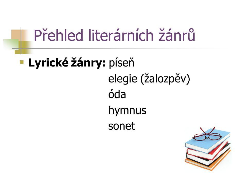 Přehled literárních žánrů  Lyrické žánry: píseň elegie (žalozpěv) óda hymnus sonet