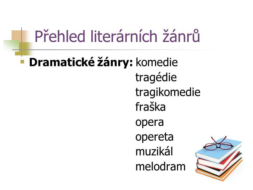 Přehled literárních žánrů  Dramatické žánry: komedie tragédie tragikomedie fraška opera opereta muzikál melodram