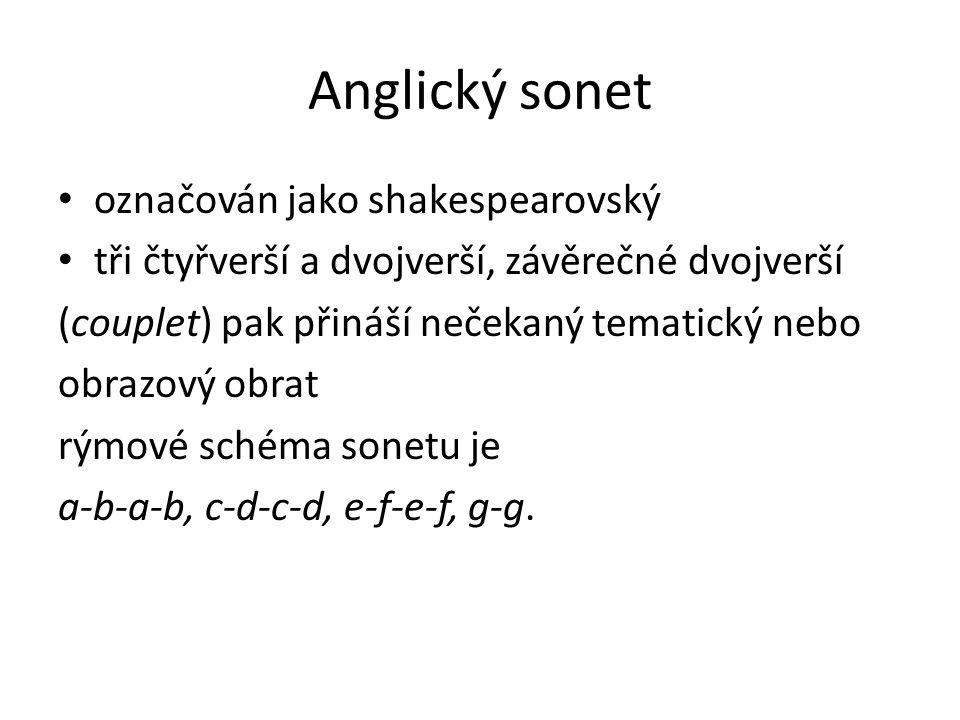 Anglický sonet označován jako shakespearovský tři čtyřverší a dvojverší, závěrečné dvojverší (couplet) pak přináší nečekaný tematický nebo obrazový ob