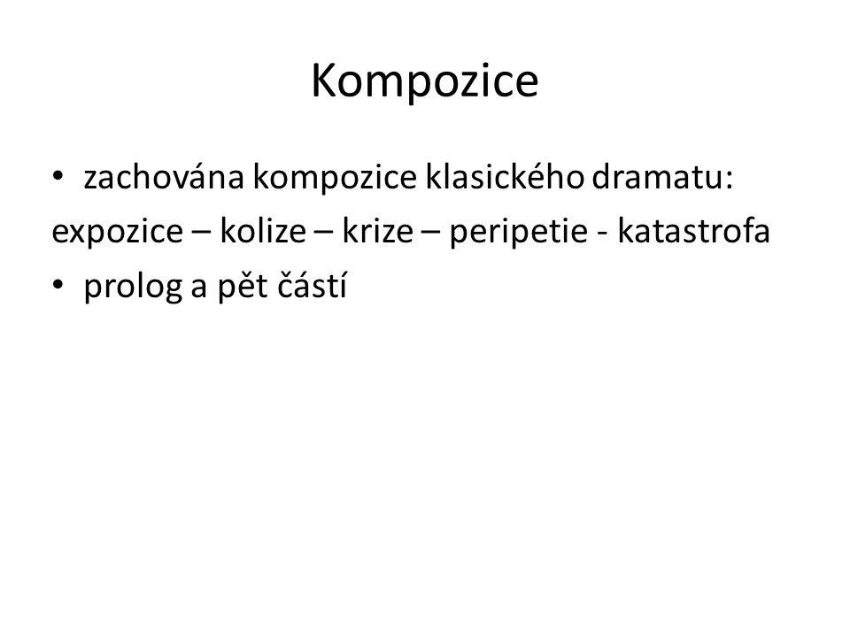 Kompozice zachována kompozice klasického dramatu: expozice – kolize – krize – peripetie - katastrofa prolog a pět částí