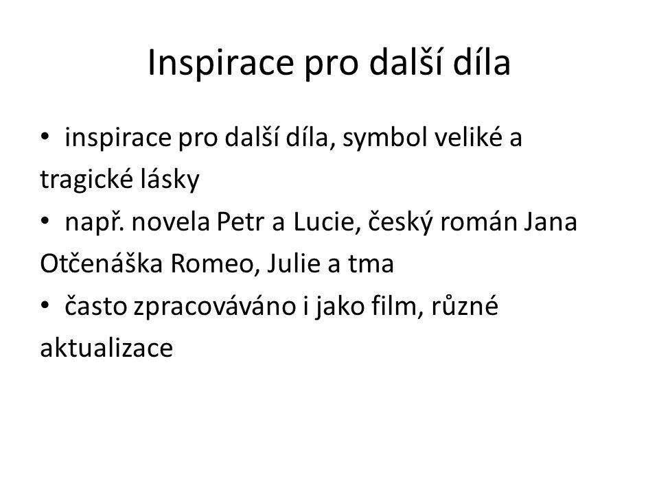 Inspirace pro další díla inspirace pro další díla, symbol veliké a tragické lásky např. novela Petr a Lucie, český román Jana Otčenáška Romeo, Julie a