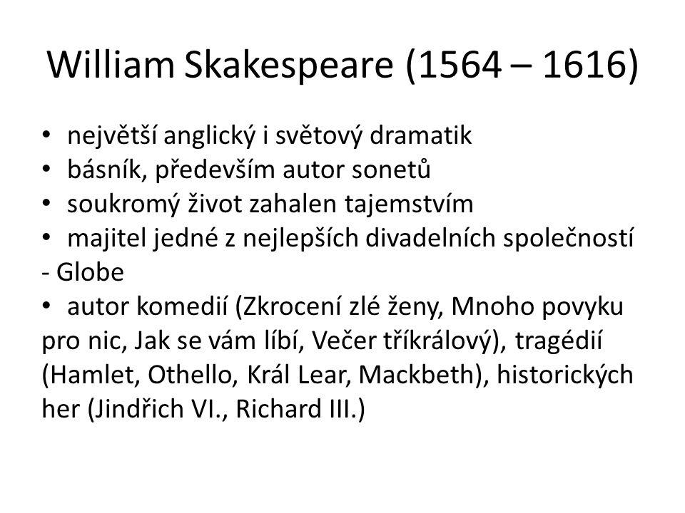 William Skakespeare (1564 – 1616) největší anglický i světový dramatik básník, především autor sonetů soukromý život zahalen tajemstvím majitel jedné