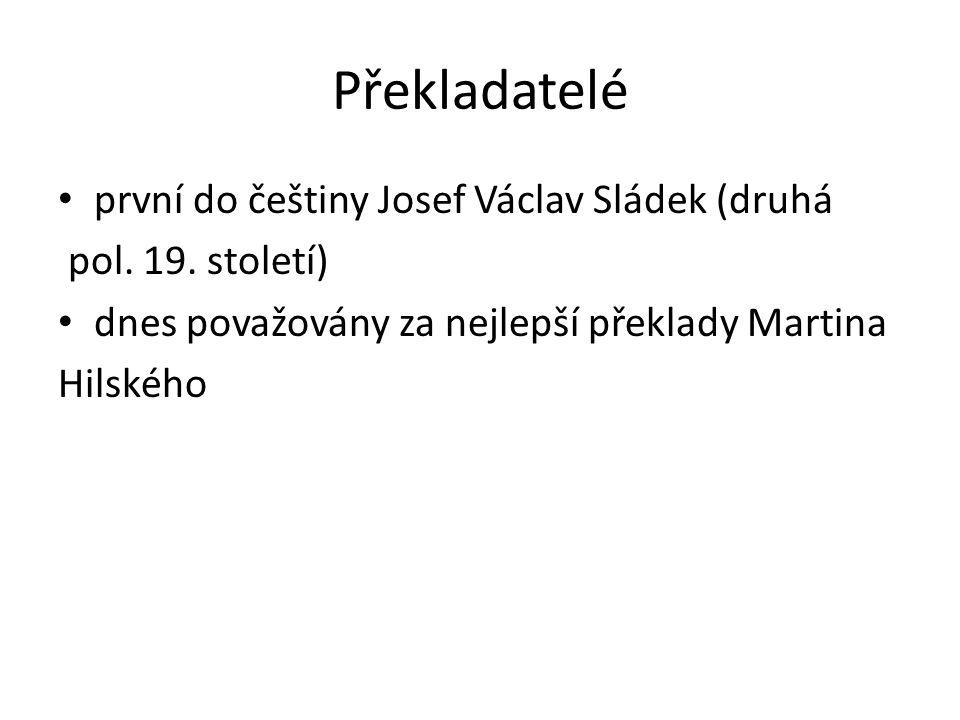 Překladatelé první do češtiny Josef Václav Sládek (druhá pol. 19. století) dnes považovány za nejlepší překlady Martina Hilského