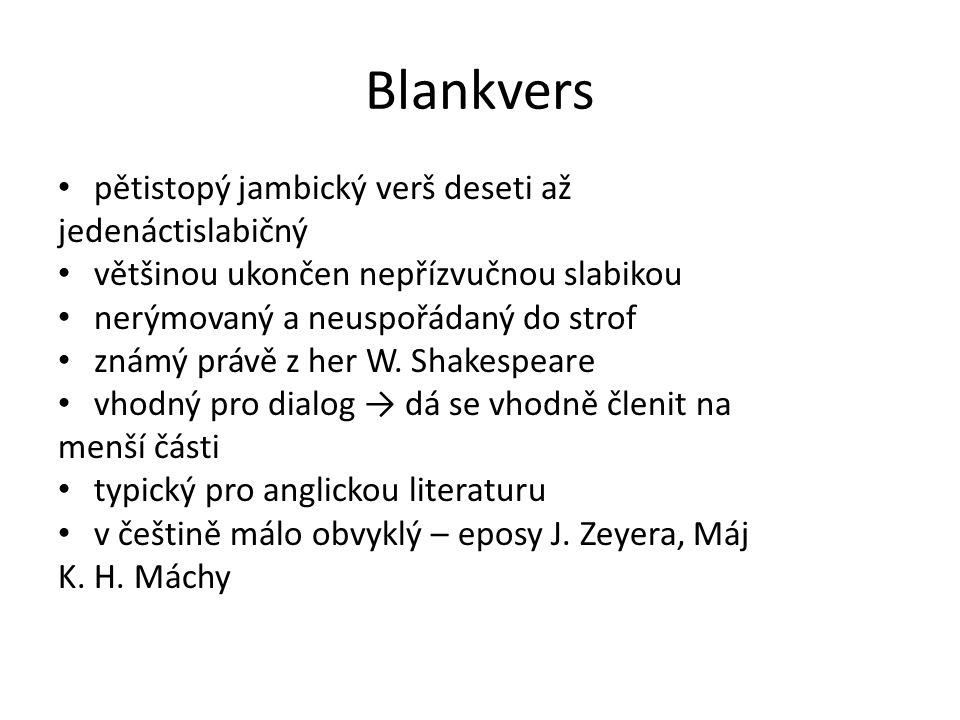 Blankvers pětistopý jambický verš deseti až jedenáctislabičný většinou ukončen nepřízvučnou slabikou nerýmovaný a neuspořádaný do strof známý právě z