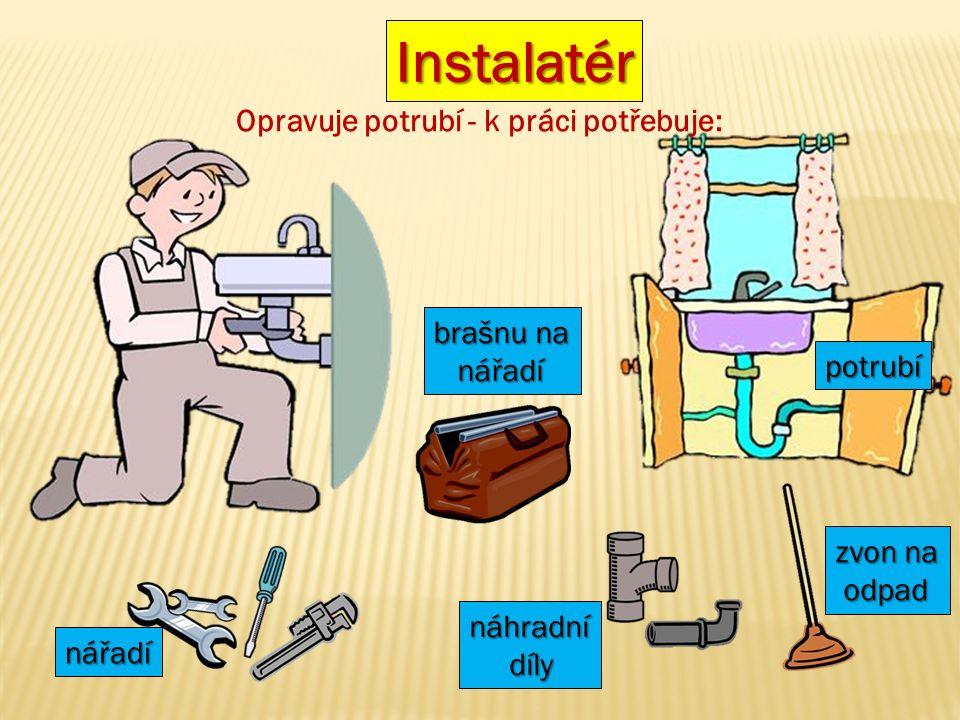 Zedník Staví domy - k práci potřebuje: kladivo vodováhu cement kotouč kbelík písek míchačku zednickou lžíci