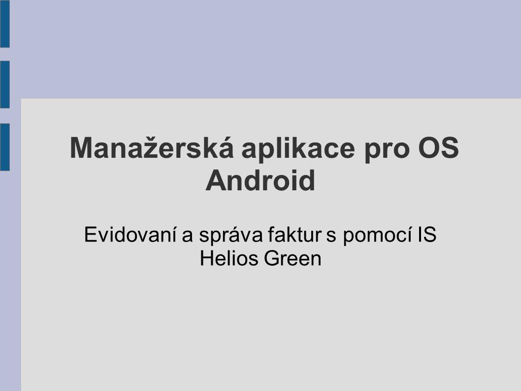 Manažerská aplikace pro OS Android Evidovaní a správa faktur s pomocí IS Helios Green