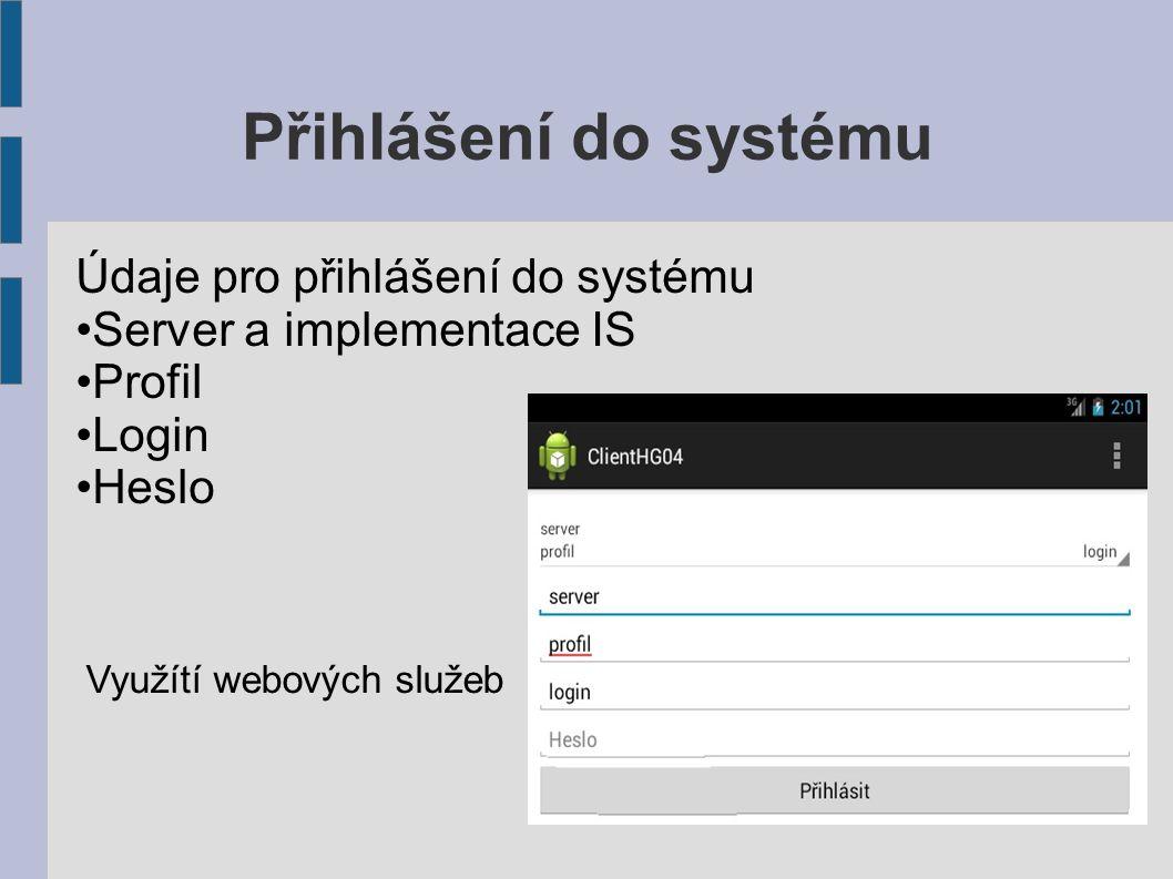 Přihlášení do systému Údaje pro přihlášení do systému Server a implementace IS Profil Login Heslo Využítí webových služeb