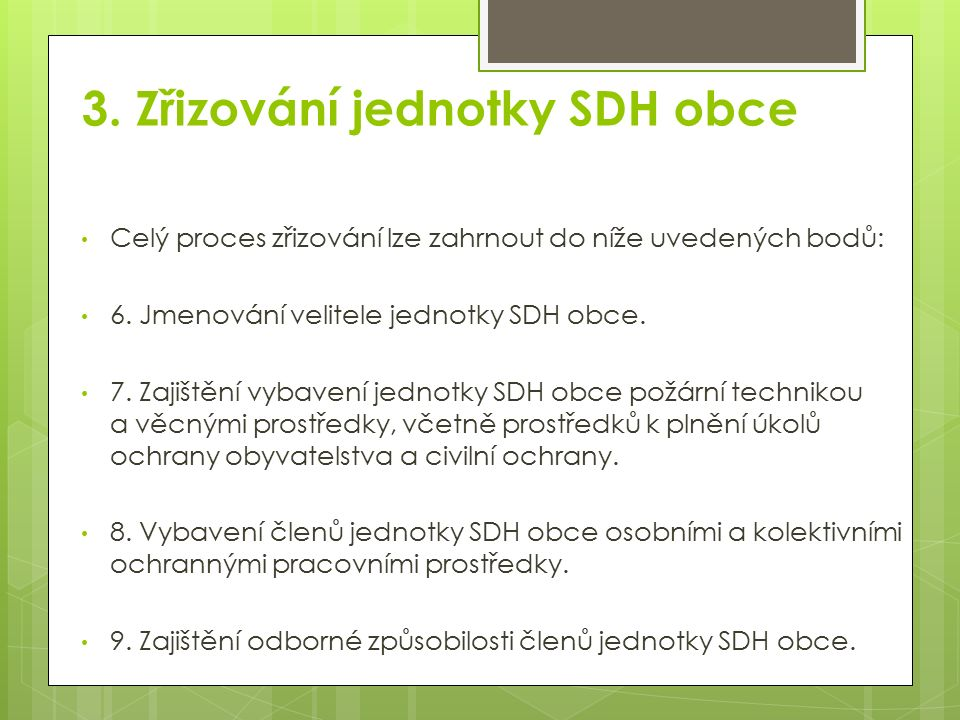3. Zřizování jednotky SDH obce Celý proces zřizování lze zahrnout do níže uvedených bodů: 6.
