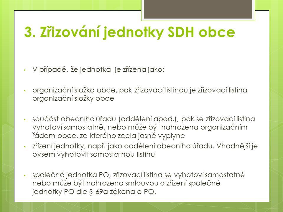 3. Zřizování jednotky SDH obce V případě, že jednotka je zřízena jako: organizační složka obce, pak zřizovací listinou je zřizovací listina organizačn