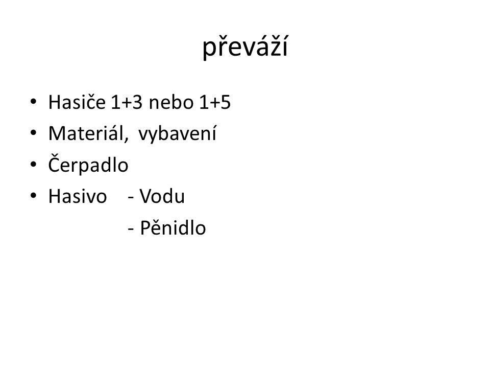 převáží Hasiče 1+3 nebo 1+5 Materiál, vybavení Čerpadlo Hasivo- Vodu -Pěnidlo
