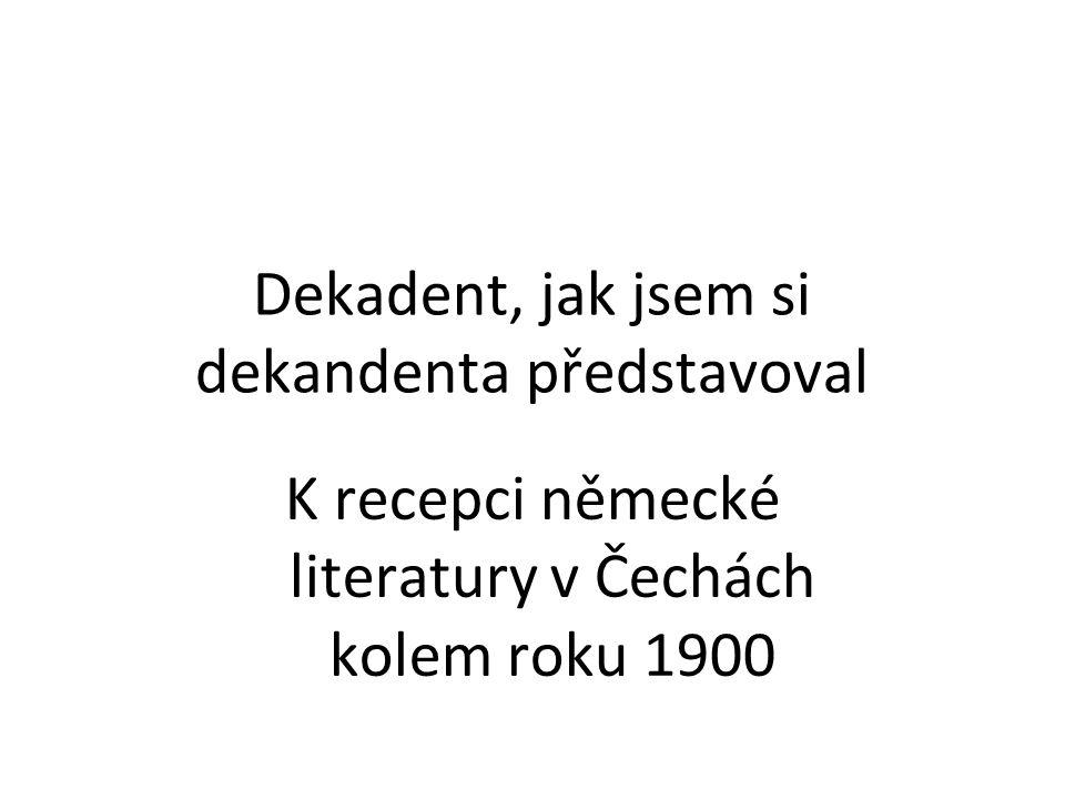 Dekadent, jak jsem si dekandenta představoval K recepci německé literatury v Čechách kolem roku 1900