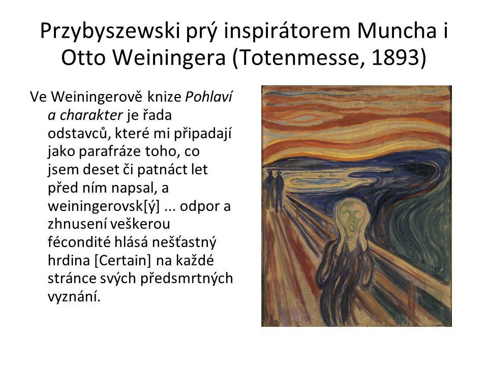 Przybyszewski prý inspirátorem Muncha i Otto Weiningera (Totenmesse, 1893) Ve Weiningerově knize Pohlaví a charakter je řada odstavců, které mi připadají jako parafráze toho, co jsem deset či patnáct let před ním napsal, a weiningerovsk[ý]...