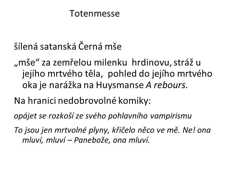 """Totenmesse šílená satanská Černá mše """"mše za zemřelou milenku hrdinovu, stráž u jejího mrtvého těla, pohled do jejího mrtvého oka je narážka na Huysmanse A rebours."""