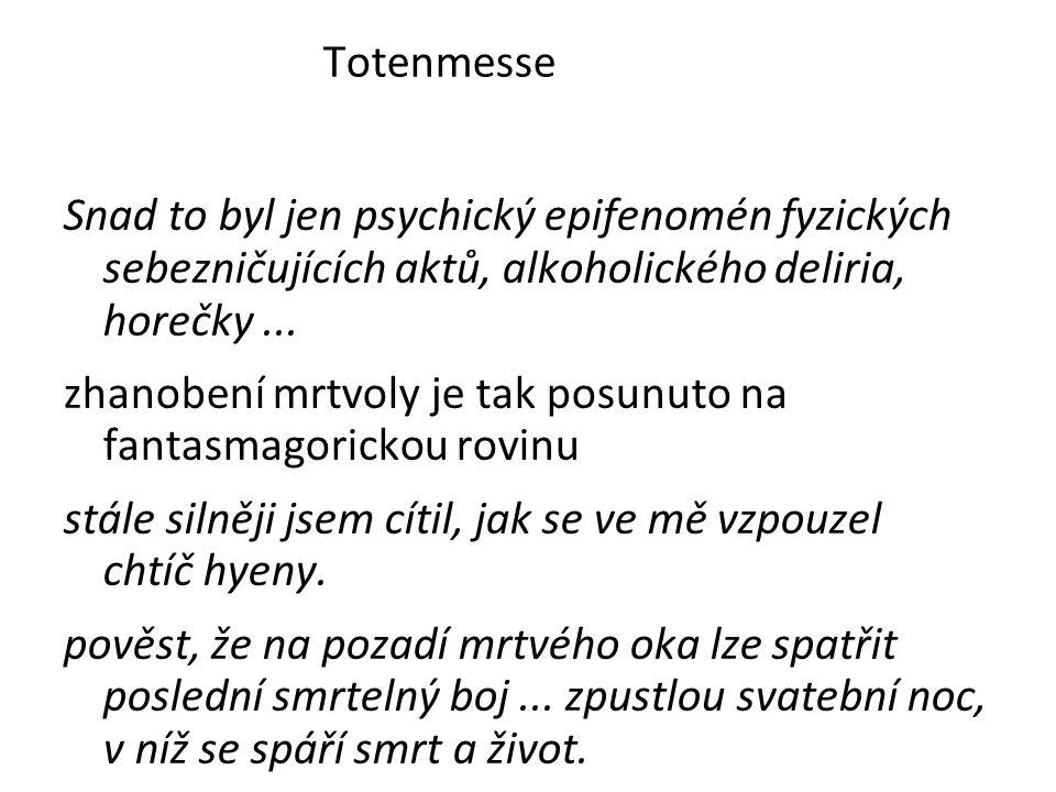 Totenmesse Snad to byl jen psychický epifenomén fyzických sebezničujících aktů, alkoholického deliria, horečky...