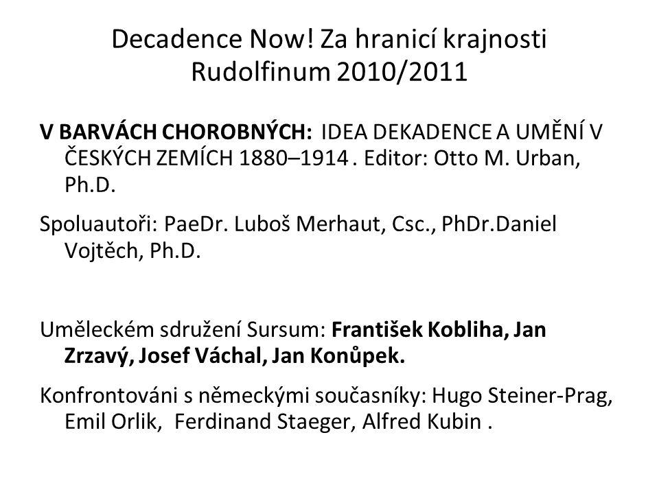 Decadence Now! Za hranicí krajnosti Rudolfinum 2010/2011 V BARVÁCH CHOROBNÝCH: IDEA DEKADENCE A UMĚNÍ V ČESKÝCH ZEMÍCH 1880–1914. Editor: Otto M. Urba