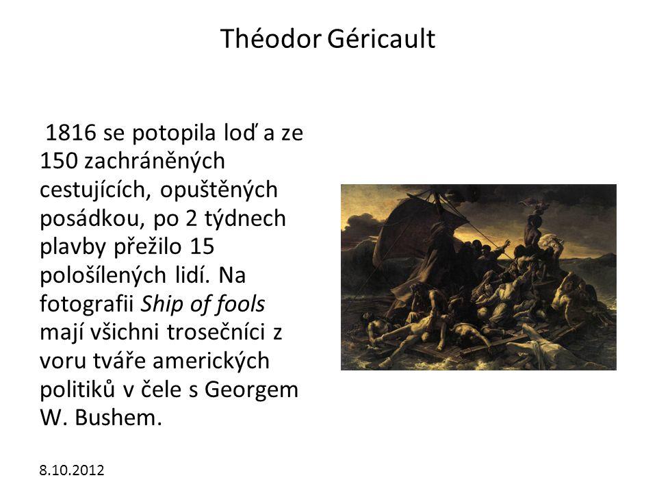 Théodor Géricault 1816 se potopila loď a ze 150 zachráněných cestujících, opuštěných posádkou, po 2 týdnech plavby přežilo 15 pološílených lidí.