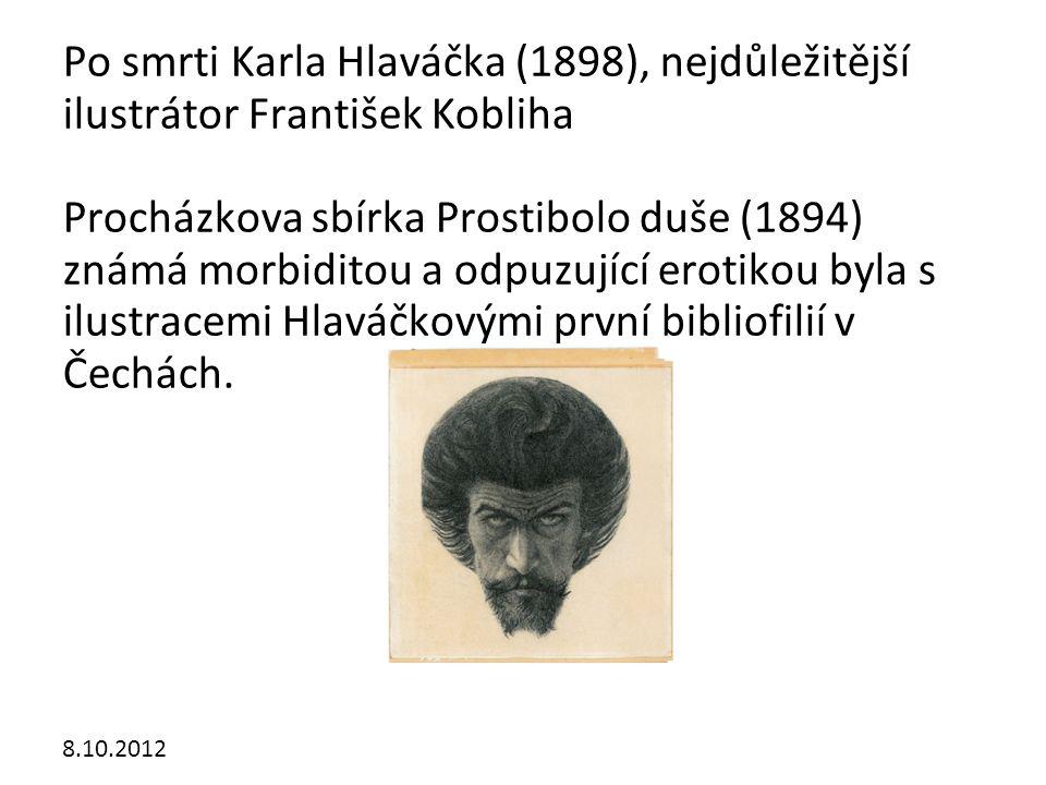 Po smrti Karla Hlaváčka (1898), nejdůležitější ilustrátor František Kobliha Procházkova sbírka Prostibolo duše (1894) známá morbiditou a odpuzující erotikou byla s ilustracemi Hlaváčkovými první bibliofilií v Čechách.