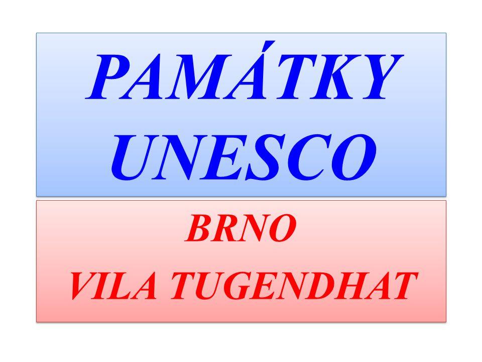 PAMÁTKY UNESCO BRNO VILA TUGENDHAT BRNO VILA TUGENDHAT